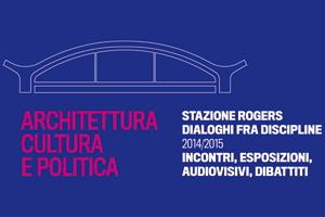 banner ARCHITETTURA, CULTURA E POLITICA dialoghi fra discipline a Stazione Rogers imagecredits stazionerogers.eu