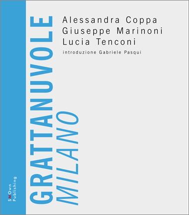 GRATTANUVOLE MILANO di Alessandra Coppa, Giuseppe Marinoni, Lucia Tenconi imagecredits smownpublishing.com
