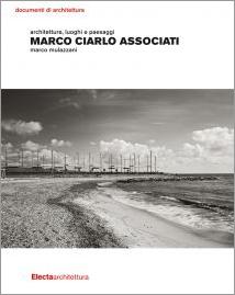 Marco Mulazzani .MARCO CIARLO ASSOCIATI. Architetture, luoghi e paesaggi Electa
