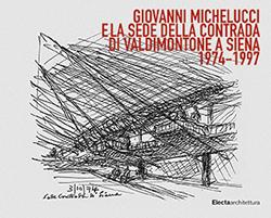 Giovanni Michelucci e la sede della Contrada di Valdimontone a Siena 1974-1977