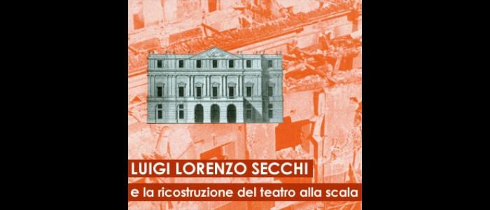 Luigi Lorenzo Secchi e la ricostruzione del Teatro alla Scala imagecredits polimi.it hp