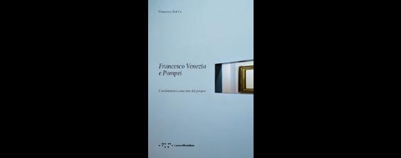 copertina Francesco Dal Co Francesco Venezia e Pompei imagecredits letteraventidue.com